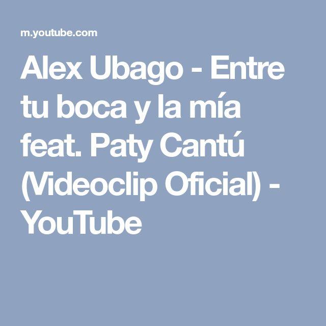 Alex Ubago - Entre tu boca y la mía feat. Paty Cantú (Videoclip Oficial) - YouTube