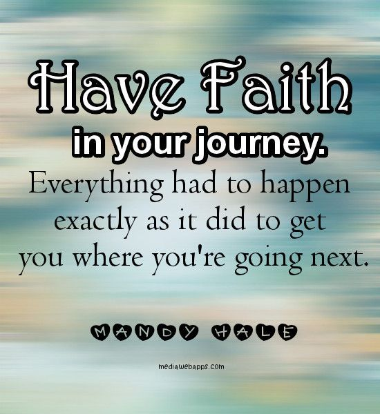 Quotes Have faith in your journey. Everything had to