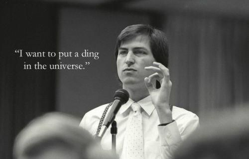 """I want to put a ding in the Universe""  - Young Steve Jobs -"