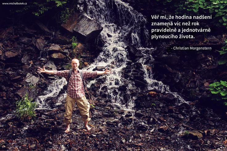 Věř mi, že hodina nadšení znamená víc než rok pravidelně a jednotvárně plynoucího života. - Christian Morgenstern (www.michalbotek.cz)