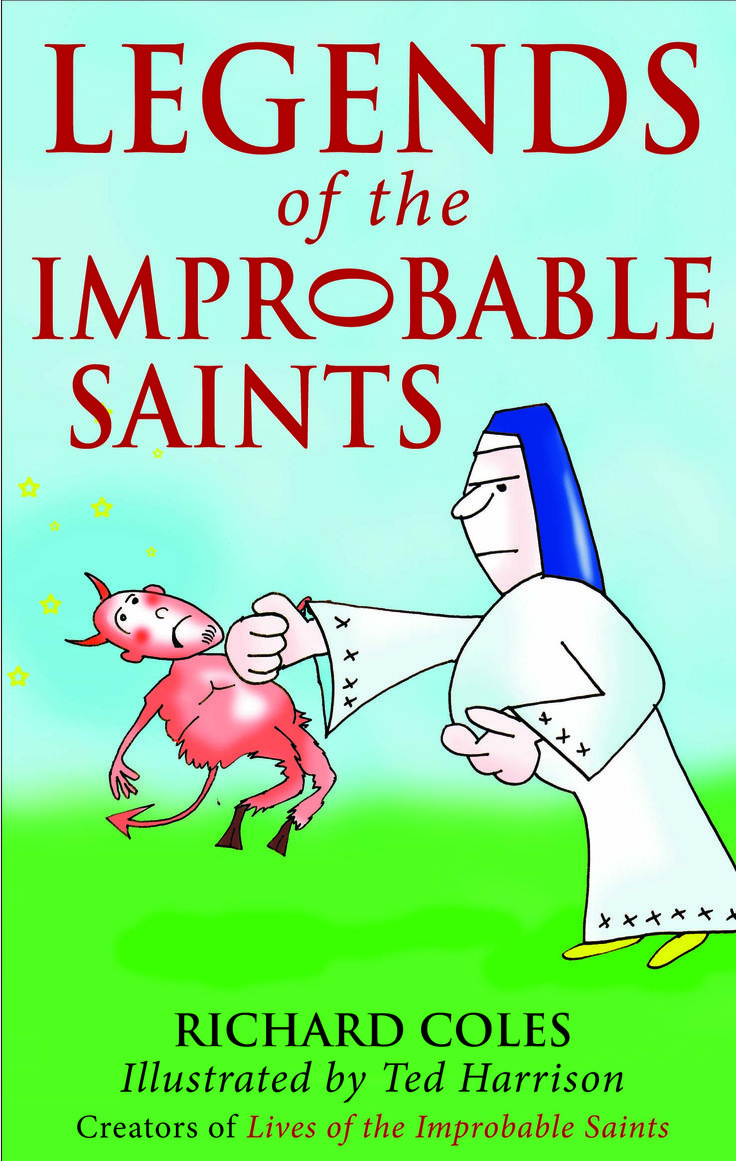 Legends of the Improbable Saints by Richard Coles, illustrated by Ted Harrison.