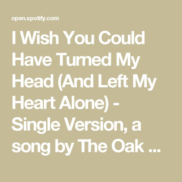 I Wish You Could Have Turned My Head (And Left My Heart Alone) - Single Version, a song by The Oak Ridge Boys on Spotify