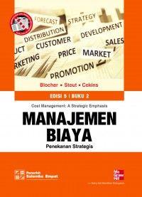 BUKU MANAJEMEN BIAYA 2 EDISI 5 Buku Manajemen Biaya Penekanan Strategis Penulis: Edward J. Blocher Penerbit: Salemba Empat