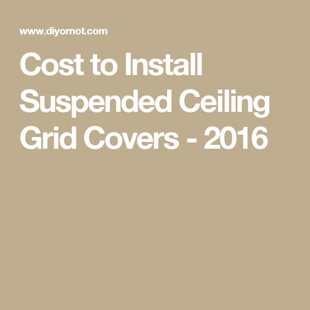 Cost to Install Suspended Ceiling Grid Covers - 2016