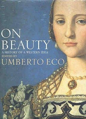 On Beauty: A History of a Western Idea by Umberto Eco, Girolamo De Michele