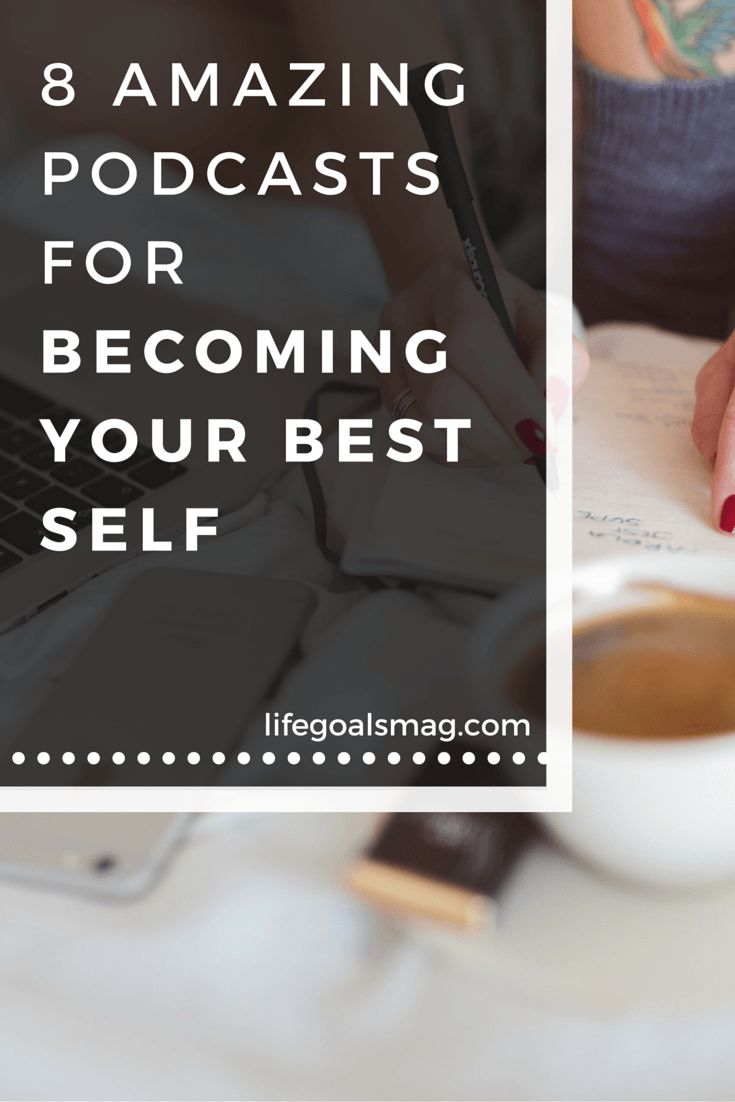 Best podcasts for self growth and becoming your best self. lifegoalsmag.com More