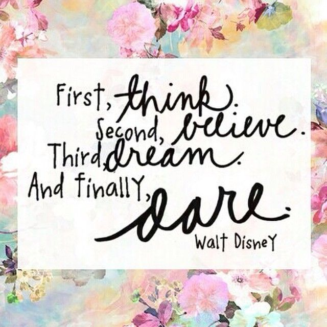 think, believe, dream & dare // walt disney
