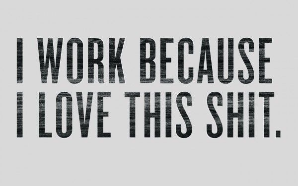 YES i do.  I love my work.