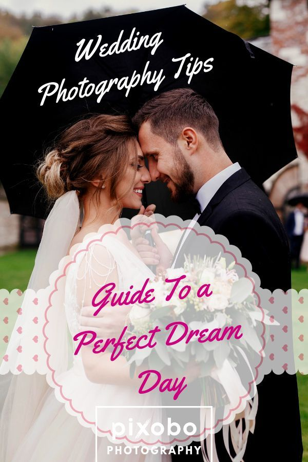 Wedding Photography Tips Guide To A Perfect Dream Day Wedding Photography Wedding Photography Tips Wedding Photography Guide
