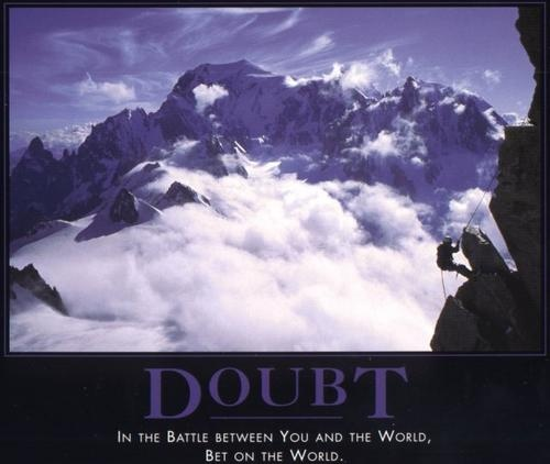 Quotes Of Pictures: Doubt: In The Battle Between You And The World, Bet On The
