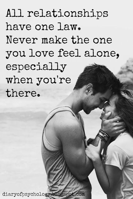 All Relationships Have One Law Never Make The One You Love Feel Alone Especially When You're There