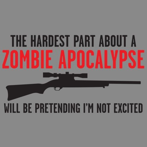 THE HARDEST PART ABOUT A ZOMBIE APOCALYPSE WILL BE PRETENDING I'M NOT EXCITED T-SHIRT
