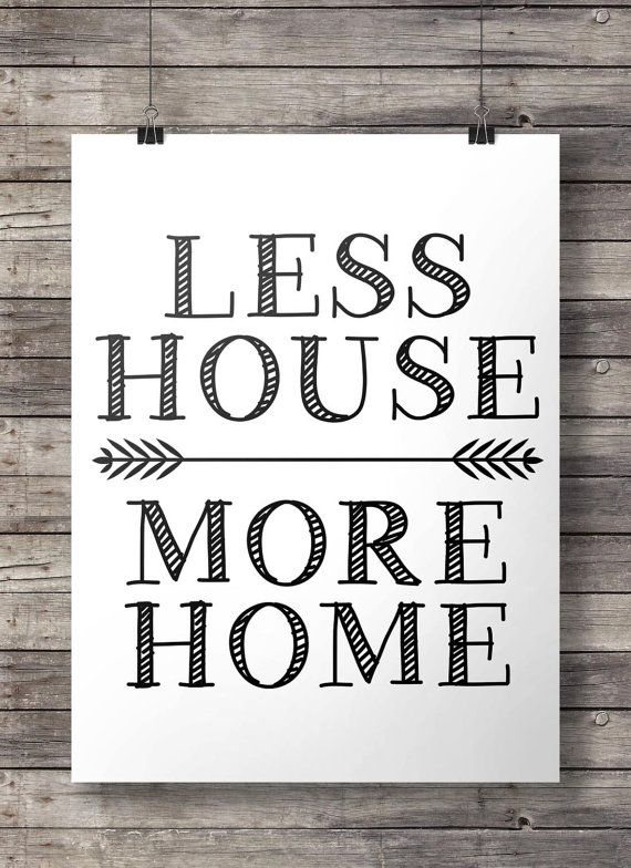 Less House More Home  Printable wall art by SouthPacific on Etsy $5