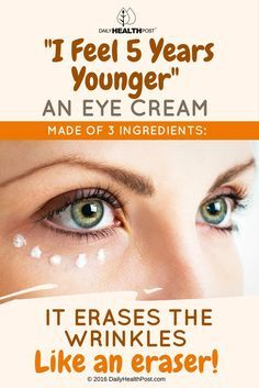 I Feel 5 Years Younger – An Eye Cream Made Of 3 Ingredients: It Erases Wrinkles Like An Eraser! via @dailyhealthpost