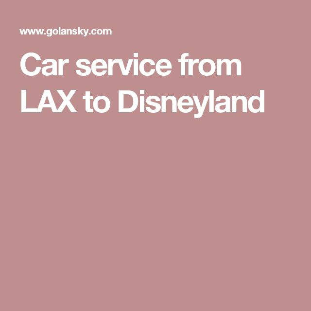 Car service from LAX to Disneyland