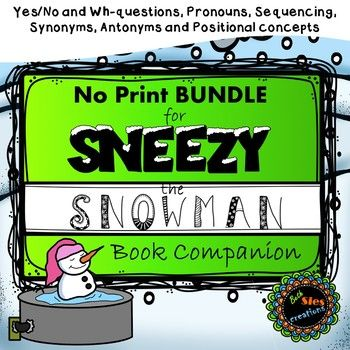 Bundle and SAVE 25%! This no-print book companion BUNDLE for Sneezy the Snowman targets mixed wh-questions (who, what, where, when and why), yes/no questions, synonyms, antonyms, positional concepts, sequencing and pronouns. Each item included can be found here: --No Print Sneezy the Snowman Book Companion Positional Concepts --No Print Sneezy the Snowman Book Companion for...