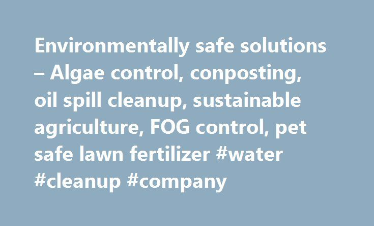 Environmentally safe solutions – Algae control, conposting, oil spill cleanup, sustainable agriculture, FOG control, pet safe lawn fertilizer #water #cleanup #company http://tampa.nef2.com/environmentally-safe-solutions-algae-control-conposting-oil-spill-cleanup-sustainable-agriculture-fog-control-pet-safe-lawn-fertilizer-water-cleanup-company/  # EcoChem is a green, eco friendly, bio based company engaged in innovation, product development and manufacturing. Our products are produced using…