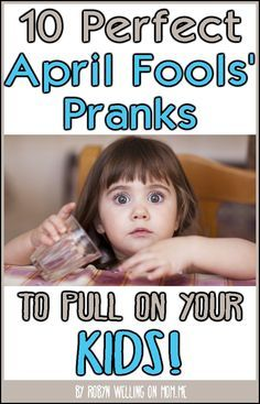 10 April Fools' Pranks to Pull on Your Kids - a funny (but useful!) pro and con list of ten kid-friendly pranks! @RobynHTV on momdotme