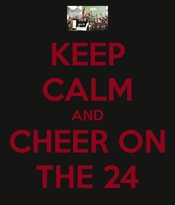 Keep calm and cheer on the 24 :) Jeff Gordon
