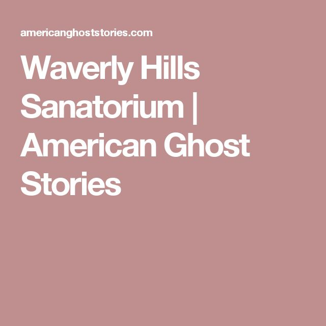 Waverly Hills Sanatorium | American Ghost Stories