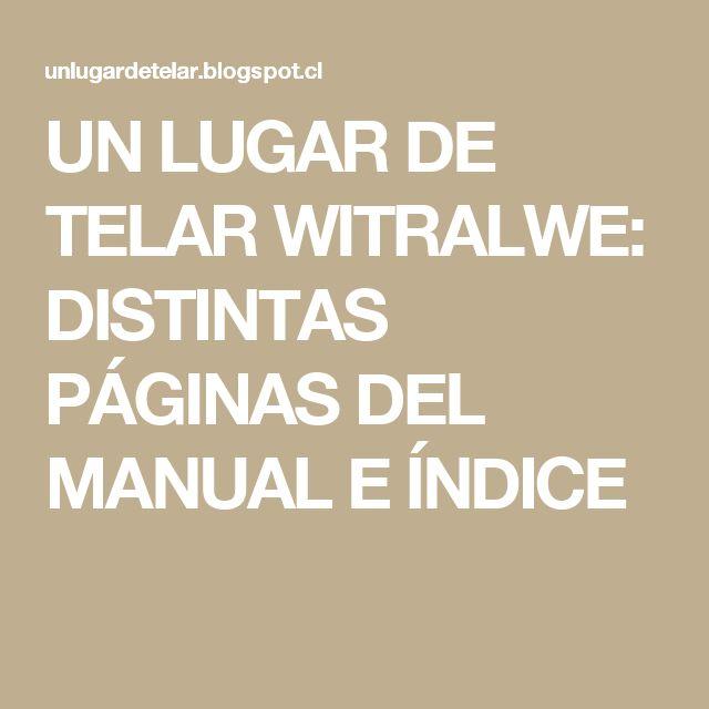 UN LUGAR DE TELAR           WITRALWE: DISTINTAS PÁGINAS DEL MANUAL E ÍNDICE