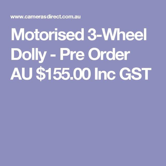 Motorised 3-Wheel Dolly - Pre Order  AU $155.00 Inc GST