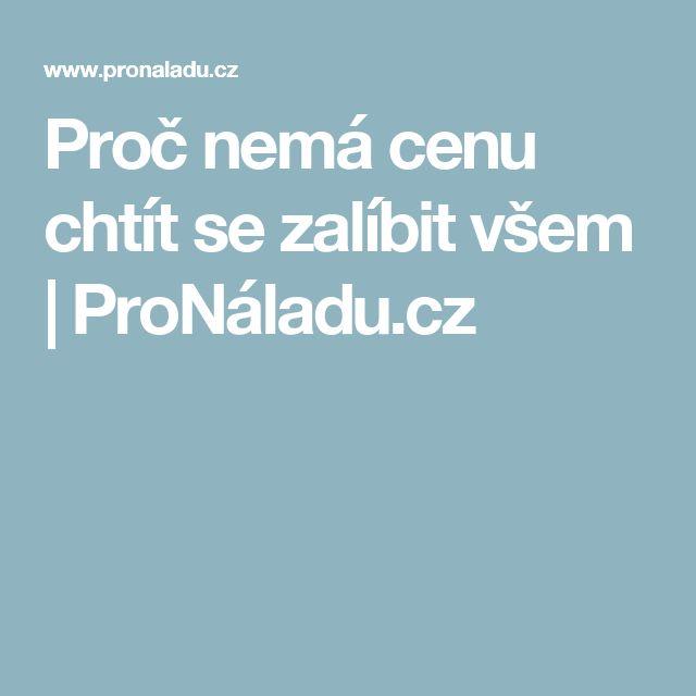 Proč nemá cenu chtít se zalíbit všem  | ProNáladu.cz