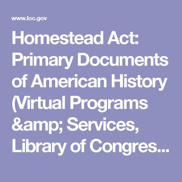 Homestead Act: Primary Documents of American History (Virtual Programs & Services, Library of Congress)