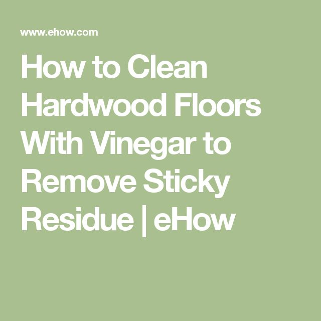 How to Clean Hardwood Floors With Vinegar to Remove Sticky Residue | eHow