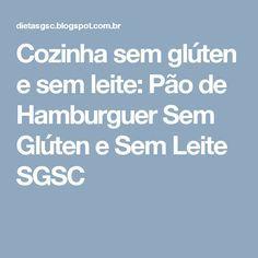 Cozinha sem glúten e sem leite: Pão de Hamburguer Sem Glúten e Sem Leite SGSC