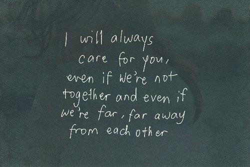 We Have Each Other Quotes: I Will Always Care For You, Even If We're Not Together And