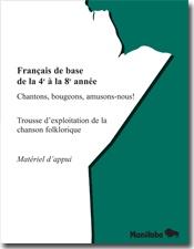 songs with lyrics: Français de base de la 4e à la 8e année, Chantons, bougeons, amusons-nous! Trousse d'exploitation de la chanson folklorique - Matériel d'appui