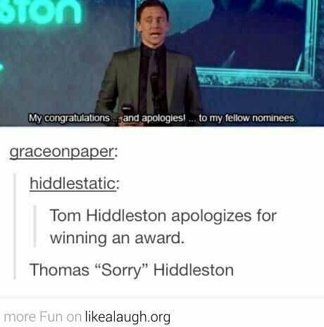 Thomas 'Perfect' 'Adorable' 'Sorry' Hiddleston.