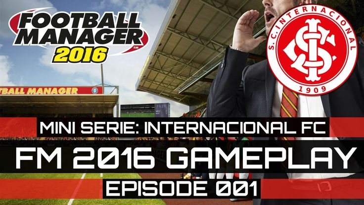 Football Manager 2016 Gameplay - Internacional FC - Episode 001 (FM 2016) (Mini Serie)