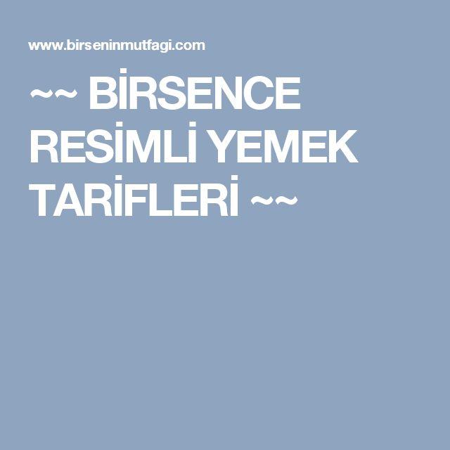 ~~ BİRSENCE RESİMLİ YEMEK TARİFLERİ ~~