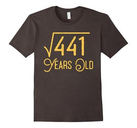 21st Birthday Gift 21 Years Old Square Root of 441 T-Shirt   One of the largest and best collection of Mother's day style sayings and graphic tee shirts anywhere on the web. The great gift for your mom or wife. More styles daily updated!