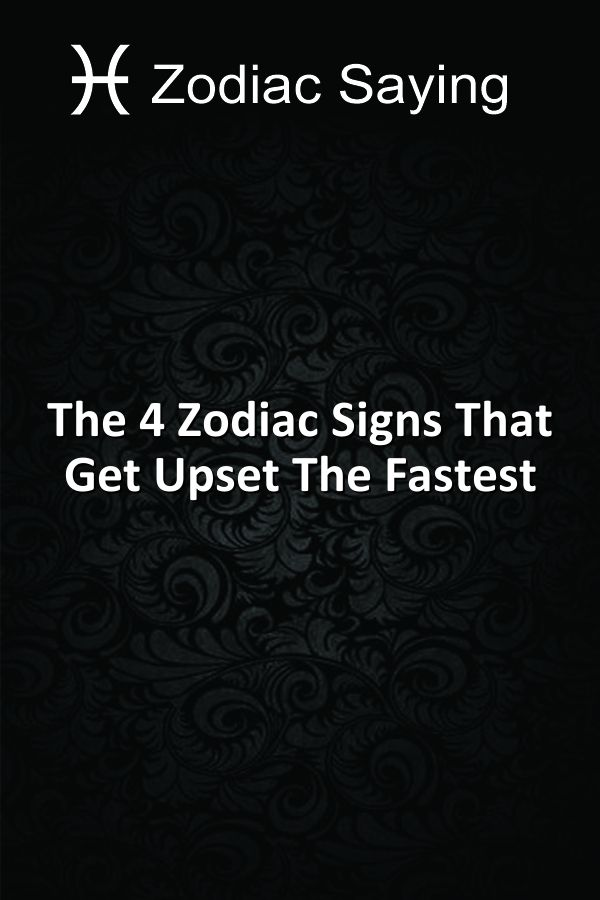 The 4 Zodiac Signs That Get Upset The Fastest | Zodiac