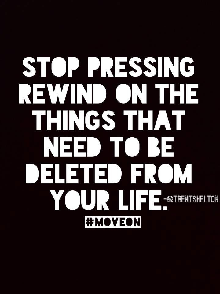 Stop Pressing Rewind On The Things That Need To Be Deleted From Your