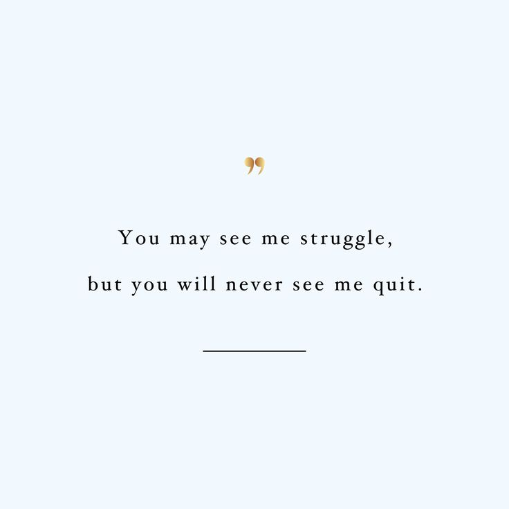 you can struggle but you can't quit