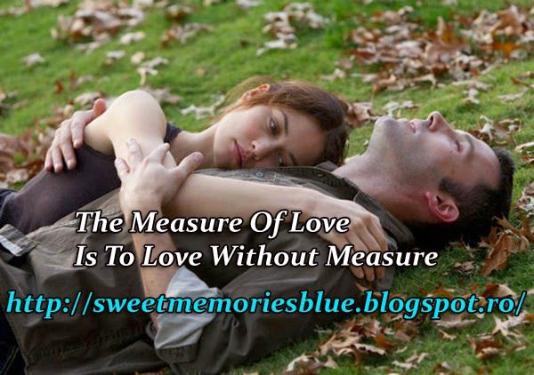 sweet memories: The Measure Of Love Is To Love Without Measure