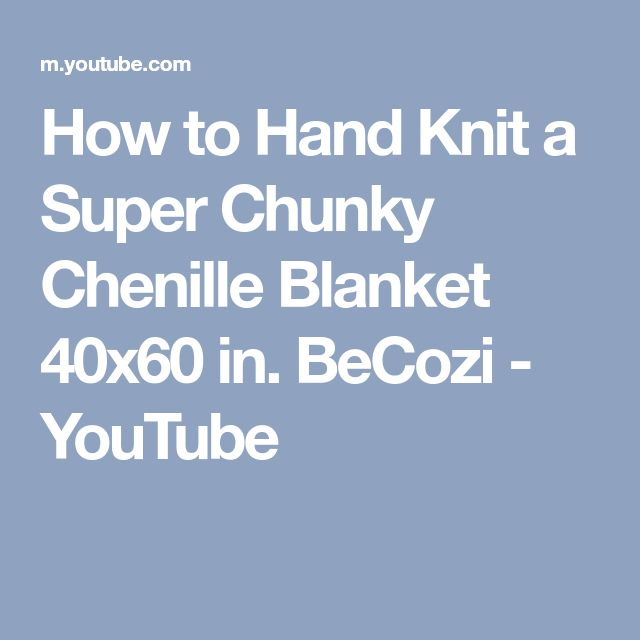 How to Hand Knit a Super Chunky Chenille Blanket 40x60 in. BeCozi - YouTube