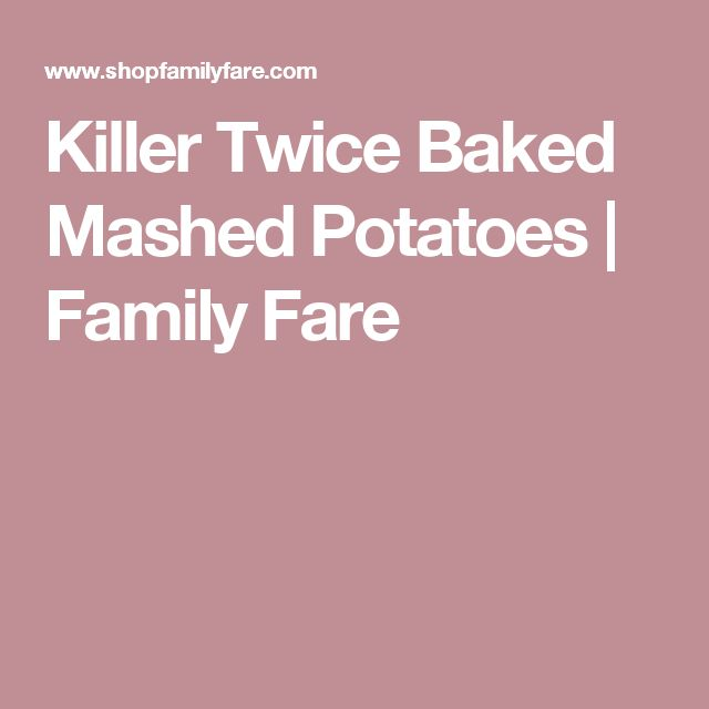 Killer Twice Baked Mashed Potatoes | Family Fare