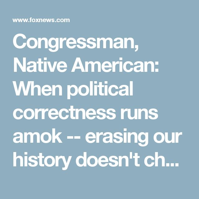 Congressman, Native American: When political correctness runs amok -- erasing our history doesn't change it | Fox News