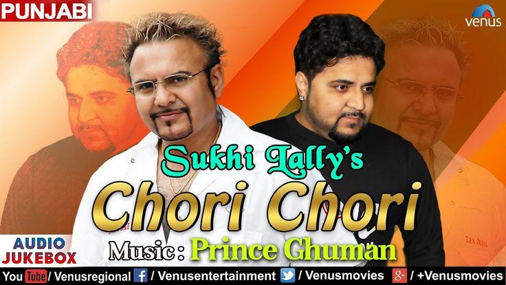Chori Chori   Prince Ghuman   Sukhi Lally - Superhit Punjabi Album Songs...