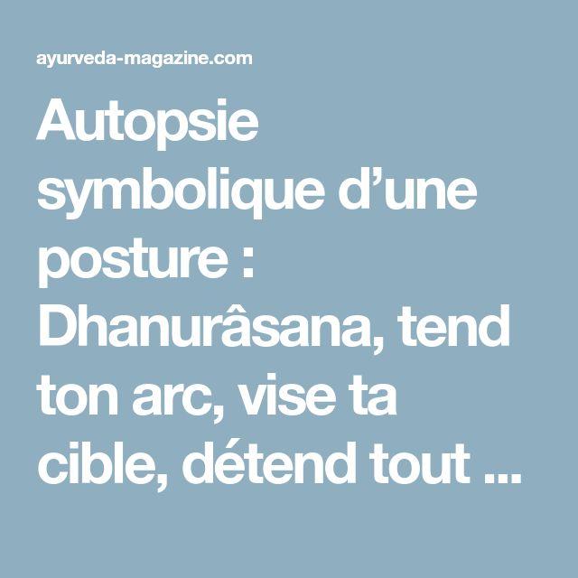 Autopsie symbolique d'une posture : Dhanurâsana, tend ton arc, vise ta cible, détend tout et atteins le Cœur. Par Marie Ghillebaert Arjuna lors de la leçon de tir – Ayurvéda Magazine
