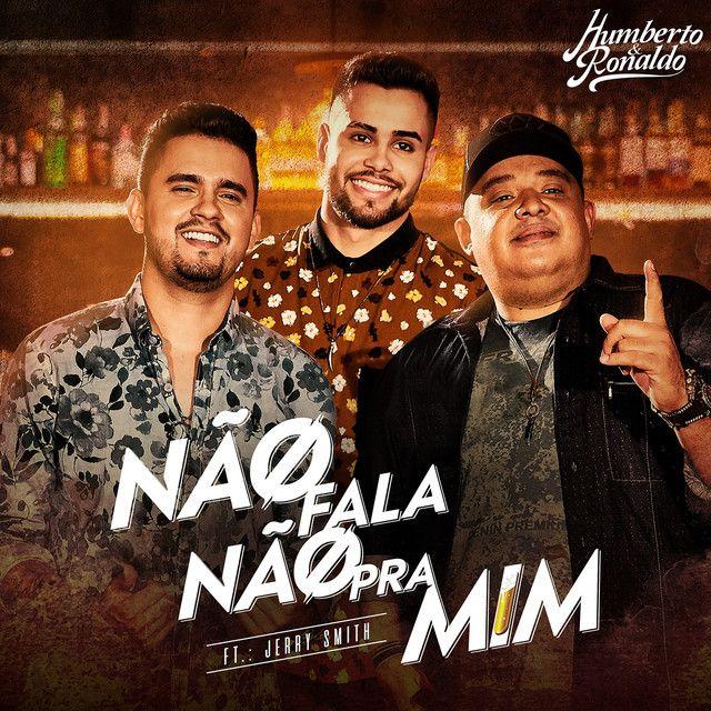 Nao Fala Nao Pra Mim A Song By Humberto Ronaldo Jerry Smith On