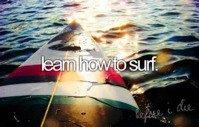 Learn How To Surf. # Bucket List # Before I Die # Surf