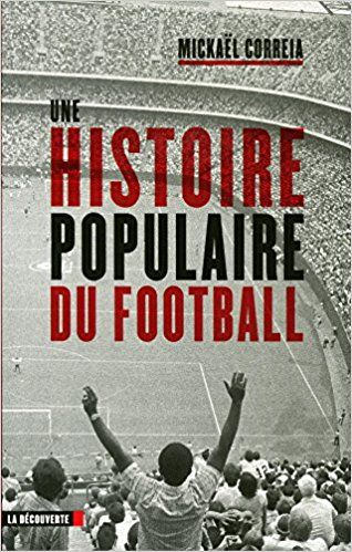 Une histoire populaire du football - Mickaël CORREIA
