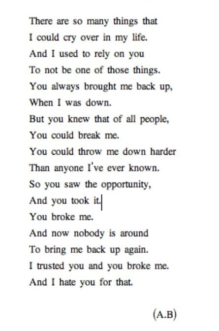 you broke me. my love is gone and so are you. thanks for not being there for me while I'm dying