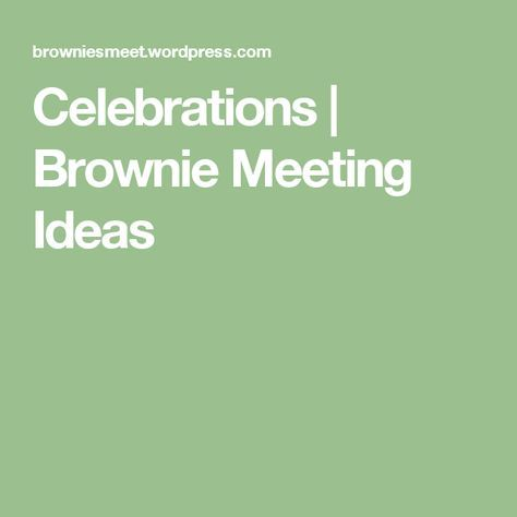 Celebrations | Brownie Meeting Ideas